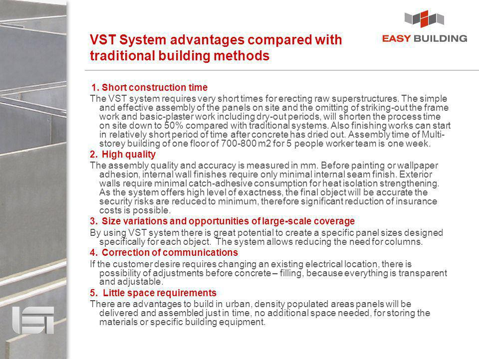 VST System advantages compared with traditional building methods 1. Short construction time The VST system requires very short times for erecting raw