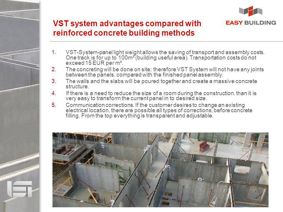 VST system advantages compared with reinforced concrete building methods 1.VST-System-panel light weight allows the saving of transport and assembly c