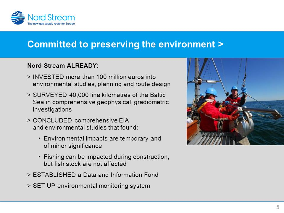 Committed to preserving the environment > Nord Stream ALREADY: >INVESTED more than 100 million euros into environmental studies, planning and route de