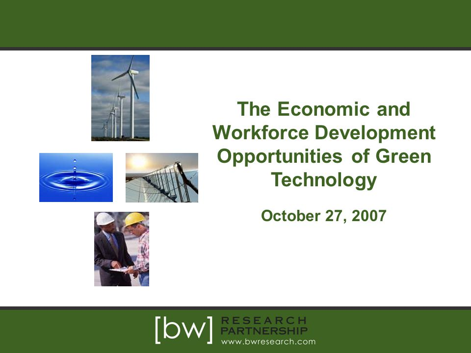 The Economic and Workforce Development Opportunities of Green Technology October 27, 2007