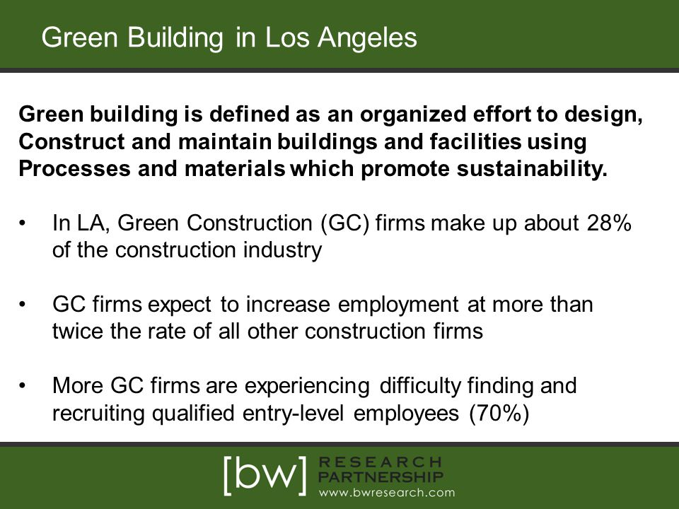 Green Building in Los Angeles Green building is defined as an organized effort to design, Construct and maintain buildings and facilities using Processes and materials which promote sustainability.