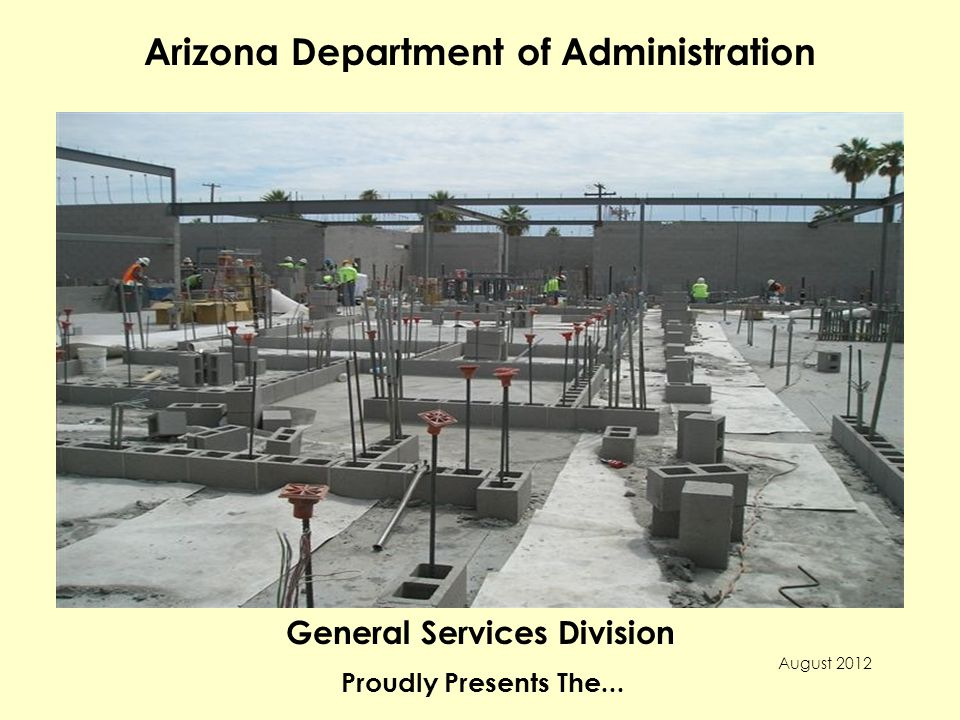 Arizona Department of Administration General Services Division Proudly Presents The... August 2012