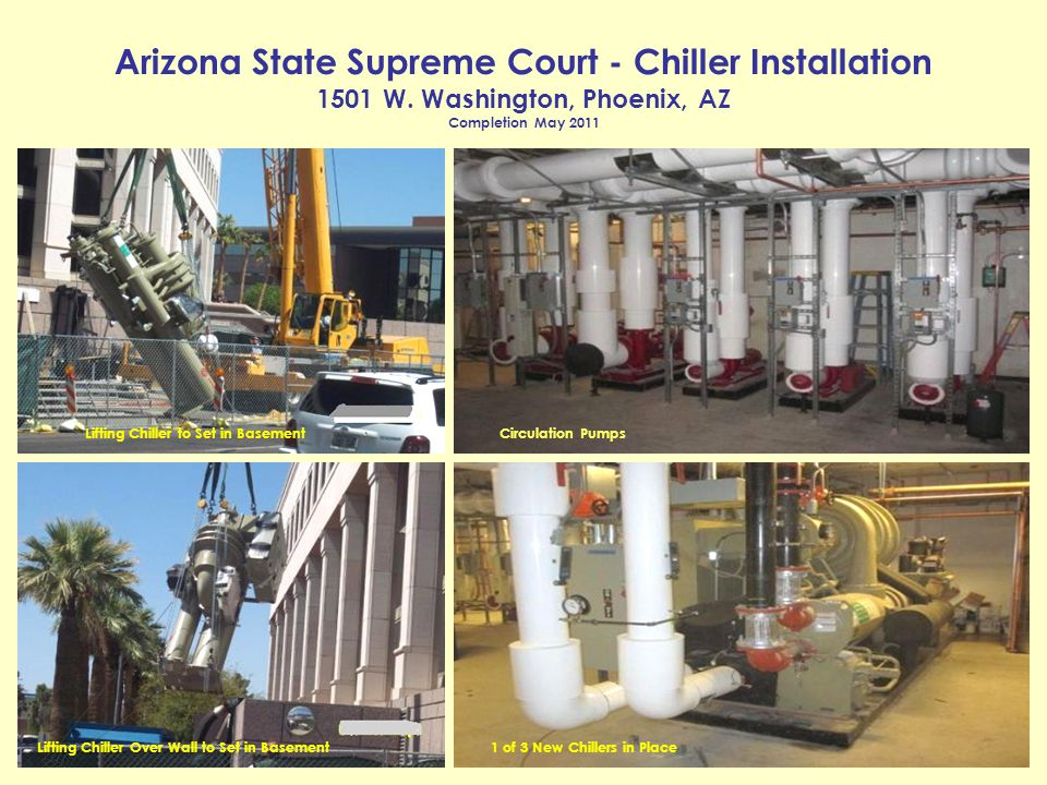 Arizona State Supreme Court - Chiller Installation 1501 W. Washington, Phoenix, AZ Completion May 2011 Circulation Pumps Lifting Chiller Over Wall to