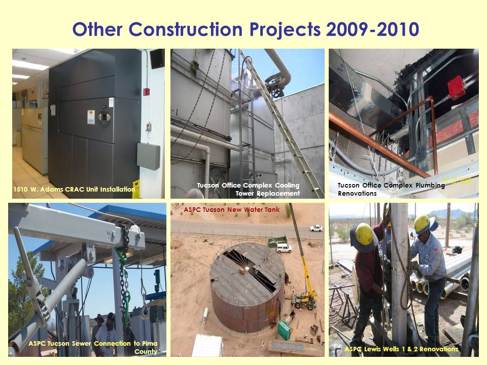 Other Construction Projects 2009-2010 ASPC Lewis Wells 1 & 2 Renovations ASPC Tucson Sewer Connection to Pima County Tucson Office Complex Cooling Tow