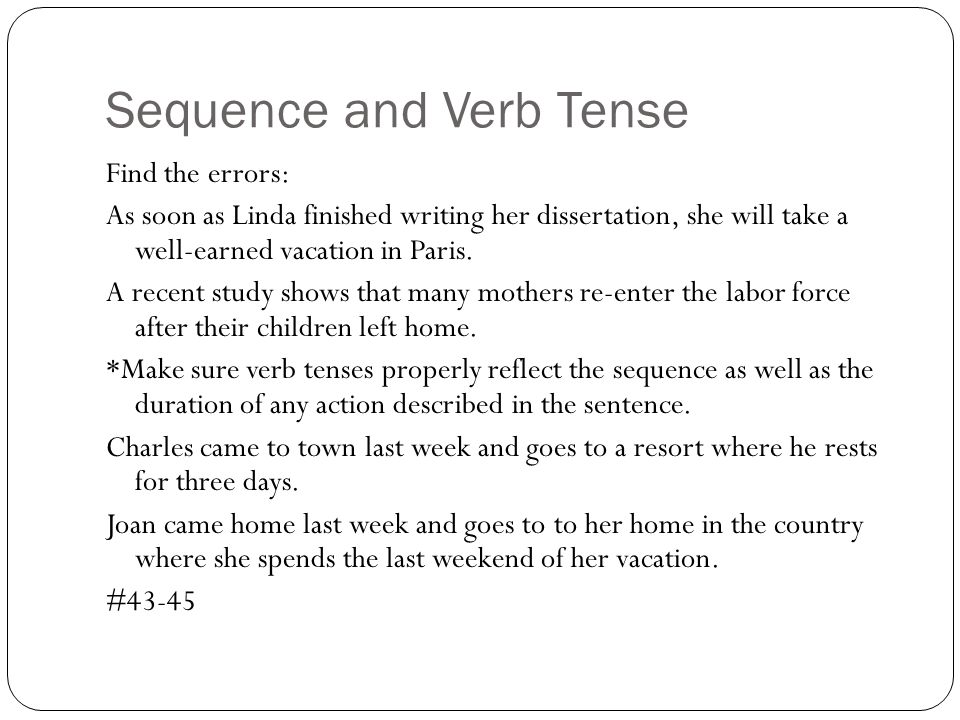 Sequence and Verb Tense Find the errors: As soon as Linda finished writing her dissertation, she will take a well-earned vacation in Paris. A recent s