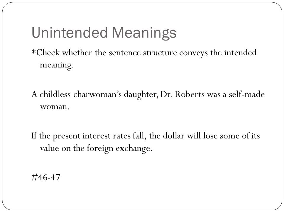 Unintended Meanings *Check whether the sentence structure conveys the intended meaning. A childless charwomans daughter, Dr. Roberts was a self-made w