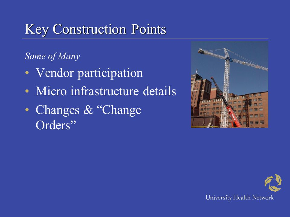 Key Construction Points Some of Many Vendor participation Micro infrastructure details Changes & Change Orders
