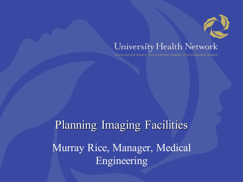 Planning Imaging Facilities Murray Rice, Manager, Medical Engineering
