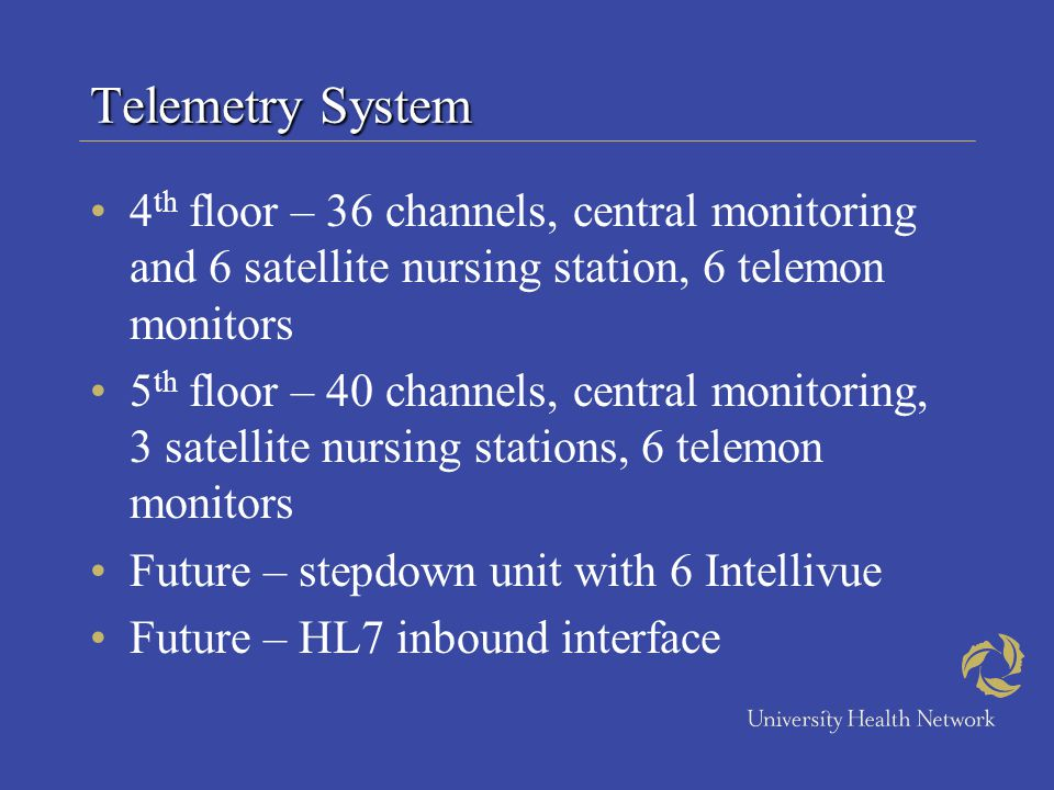 Telemetry System 4 th floor – 36 channels, central monitoring and 6 satellite nursing station, 6 telemon monitors 5 th floor – 40 channels, central mo