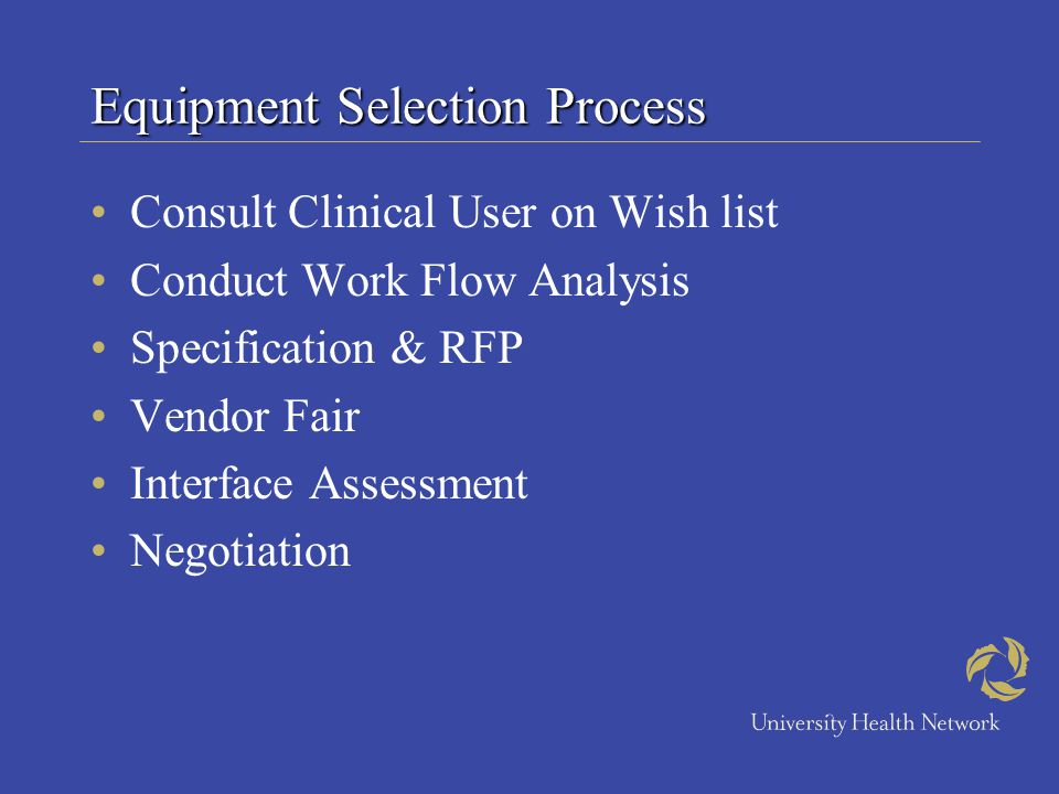 Equipment Selection Process Consult Clinical User on Wish list Conduct Work Flow Analysis Specification & RFP Vendor Fair Interface Assessment Negotia