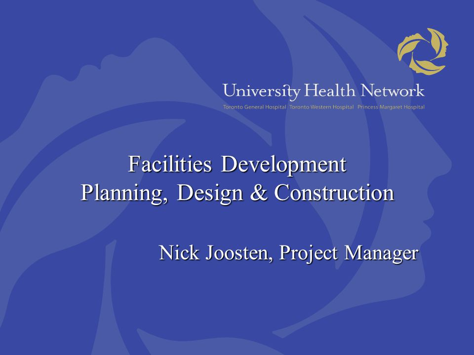 Facilities Development Planning, Design & Construction Nick Joosten, Project Manager