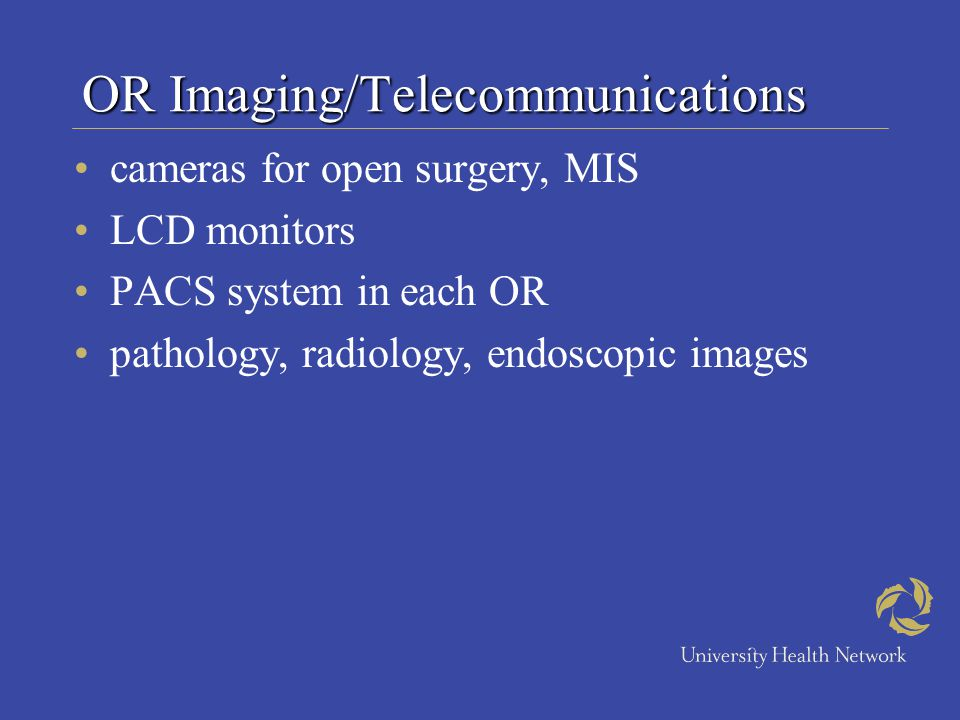 OR Imaging/Telecommunications cameras for open surgery, MIS LCD monitors PACS system in each OR pathology, radiology, endoscopic images