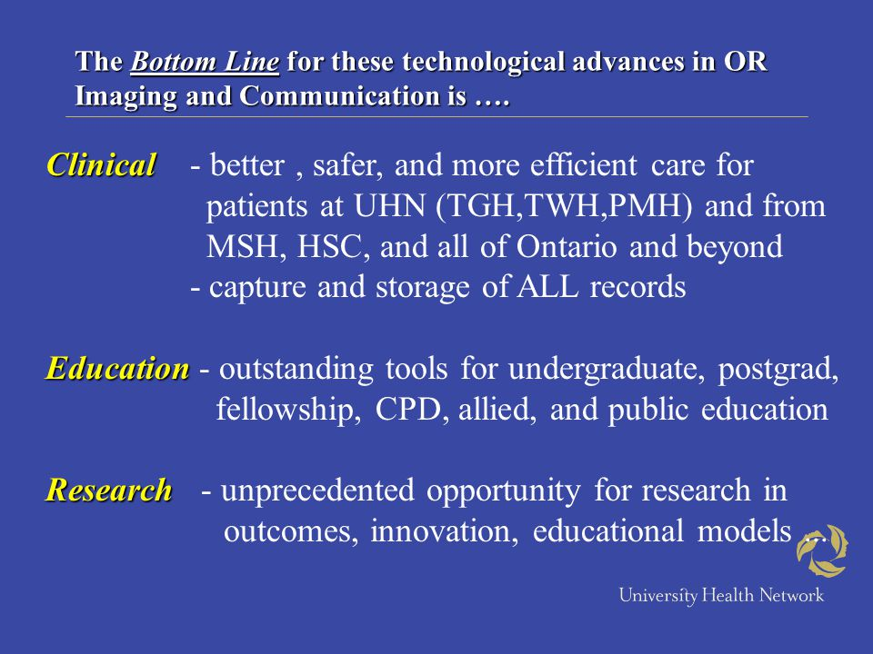 The Bottom Line for these technological advances in OR Imaging and Communication is …. Clinical Clinical - better, safer, and more efficient care for