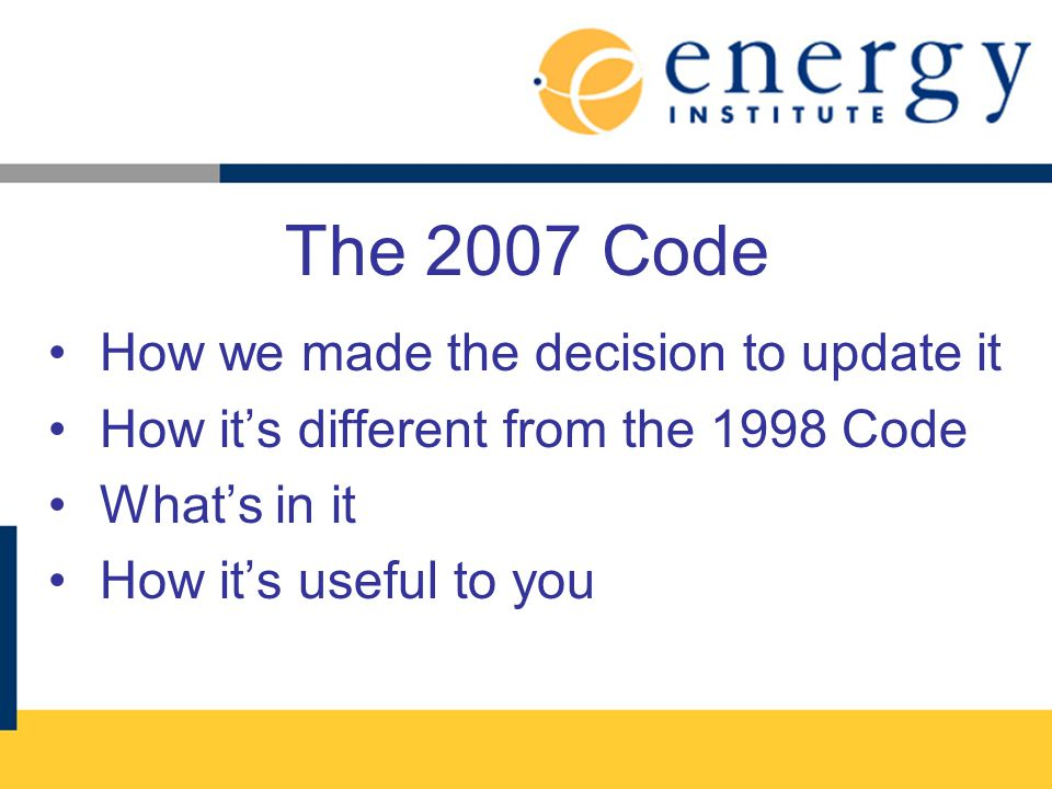The 2007 Code How we made the decision to update it How its different from the 1998 Code Whats in it How its useful to you