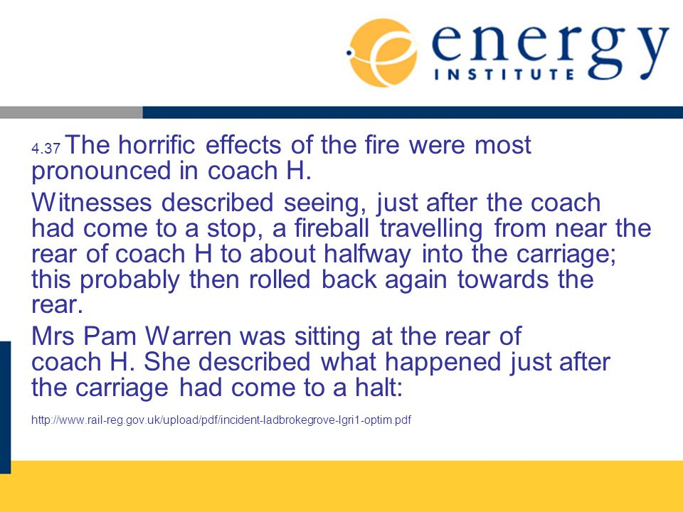 4.37 The horrific effects of the fire were most pronounced in coach H. Witnesses described seeing, just after the coach had come to a stop, a fireball