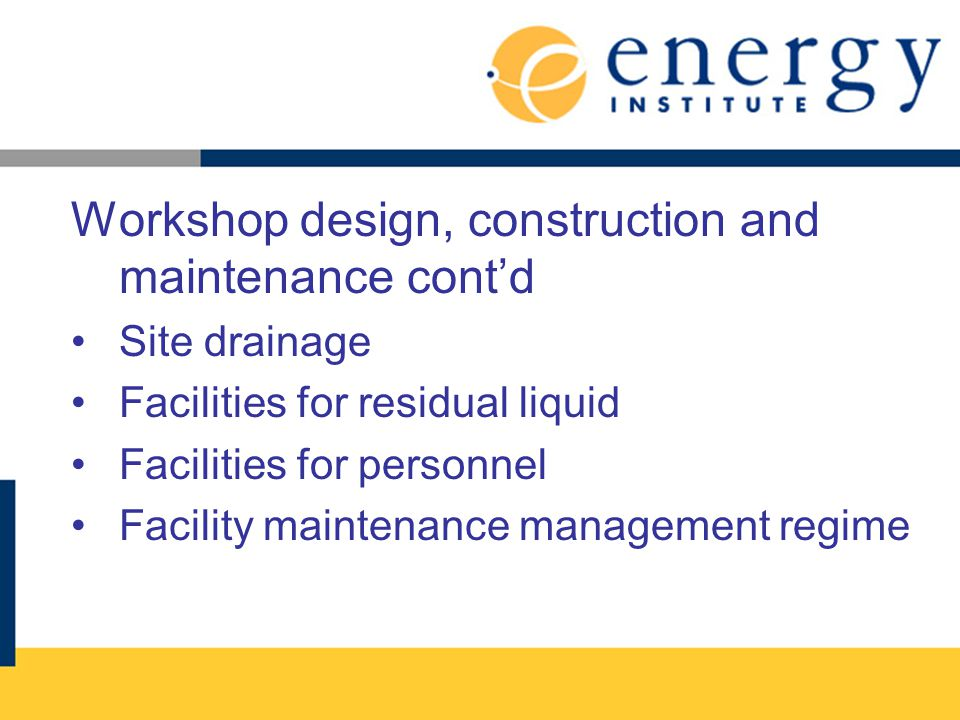 Workshop design, construction and maintenance contd Site drainage Facilities for residual liquid Facilities for personnel Facility maintenance managem