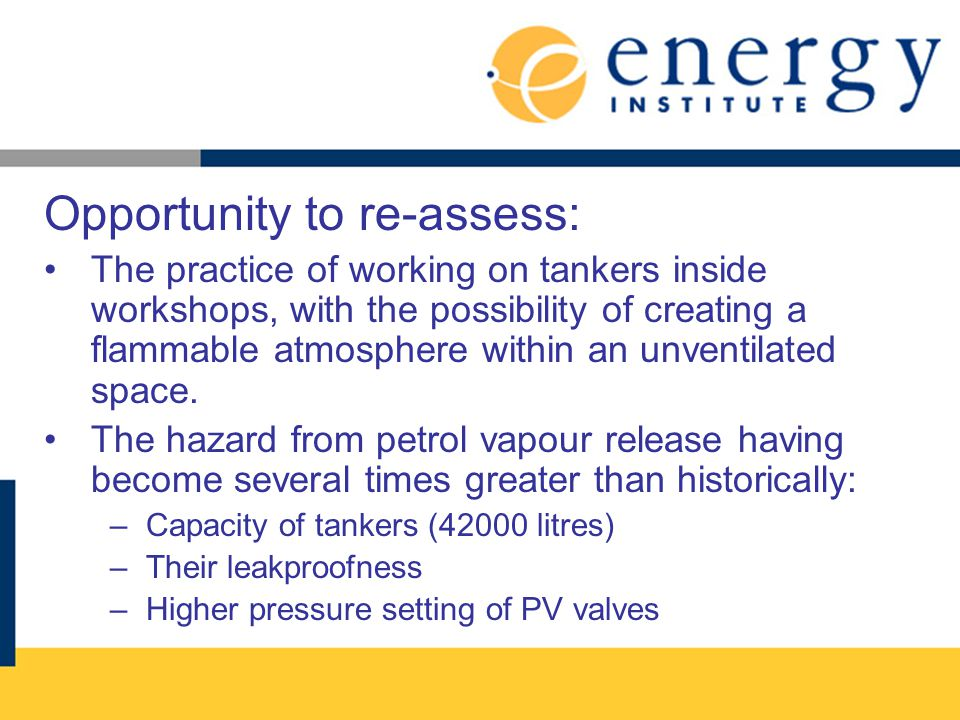 Opportunity to re-assess: The practice of working on tankers inside workshops, with the possibility of creating a flammable atmosphere within an unven