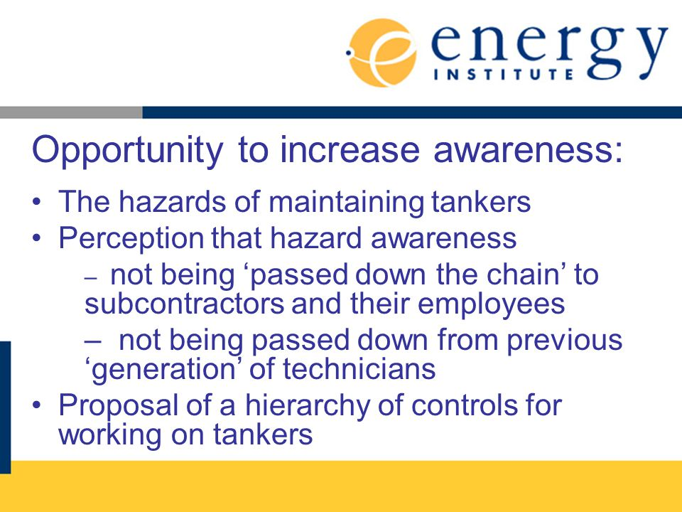 Opportunity to increase awareness: The hazards of maintaining tankers Perception that hazard awareness – not being passed down the chain to subcontrac