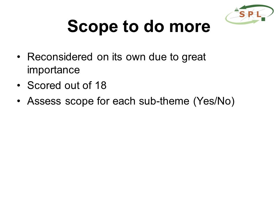 Scope to do more Reconsidered on its own due to great importance Scored out of 18 Assess scope for each sub-theme (Yes/No)