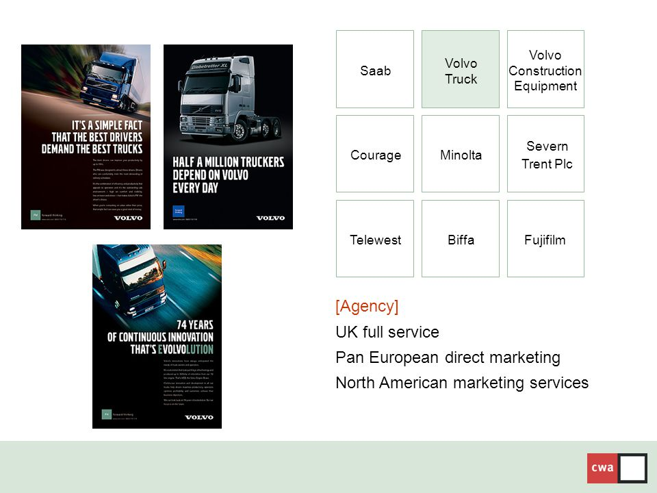 [Agency] UK full service Pan European direct marketing North American marketing services CourageMinolta TelewestBiffaFujifilm Saab Volvo Truck Volvo Construction Equipment Severn Trent Plc
