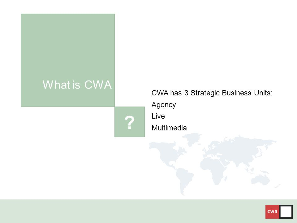 ? What is CWA CWA has 3 Strategic Business Units: Agency Live Multimedia