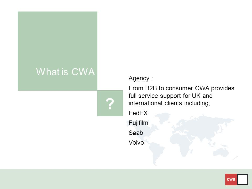 ? What is CWA Agency : From B2B to consumer CWA provides full service support for UK and international clients including; FedEX Fujifilm Saab Volvo