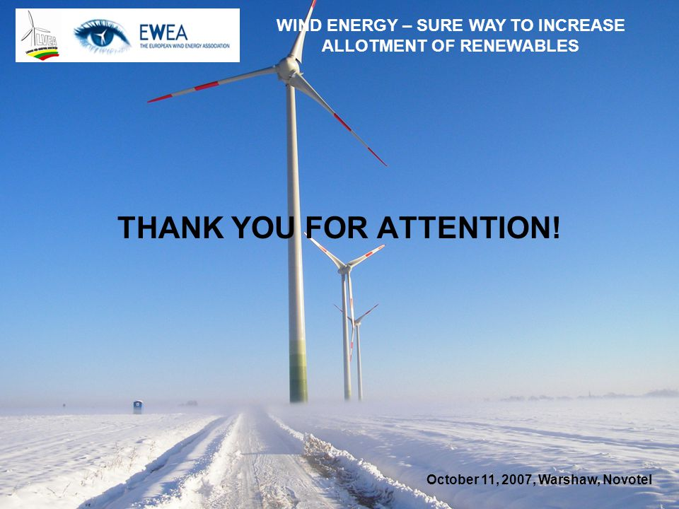 October 11, 2007, Warshaw, Novotel WIND ENERGY – SURE WAY TO INCREASE ALLOTMENT OF RENEWABLES THANK YOU FOR ATTENTION!