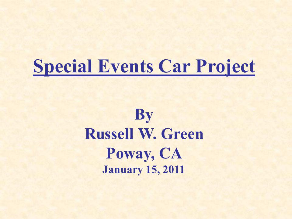 Special Events Car Project By Russell W. Green Poway, CA January 15, 2011