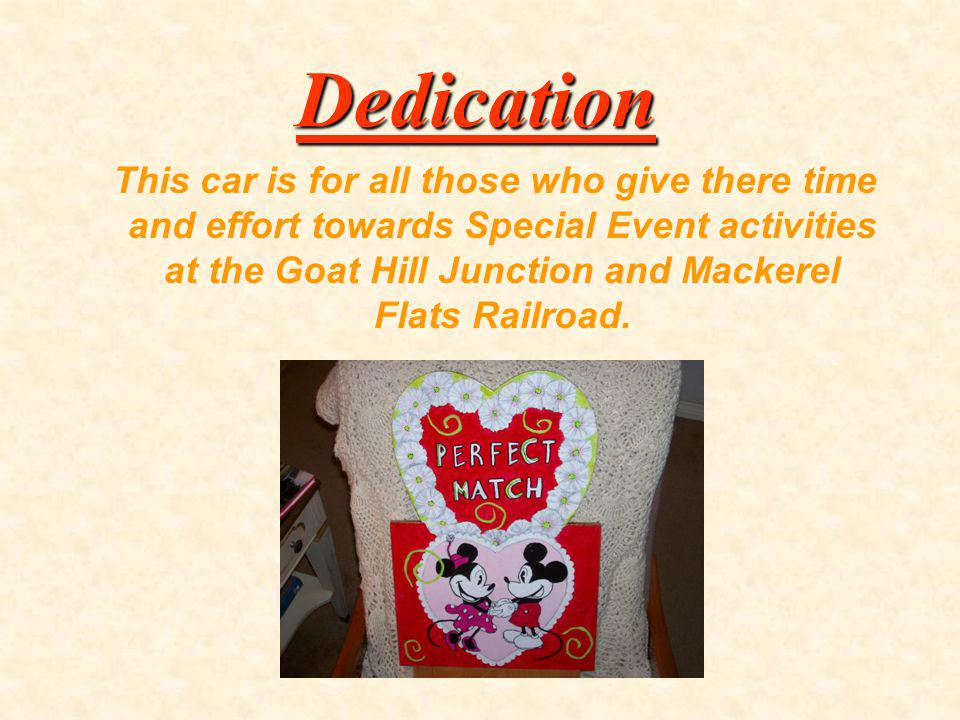 This car is for all those who give there time and effort towards Special Event activities at the Goat Hill Junction and Mackerel Flats Railroad.