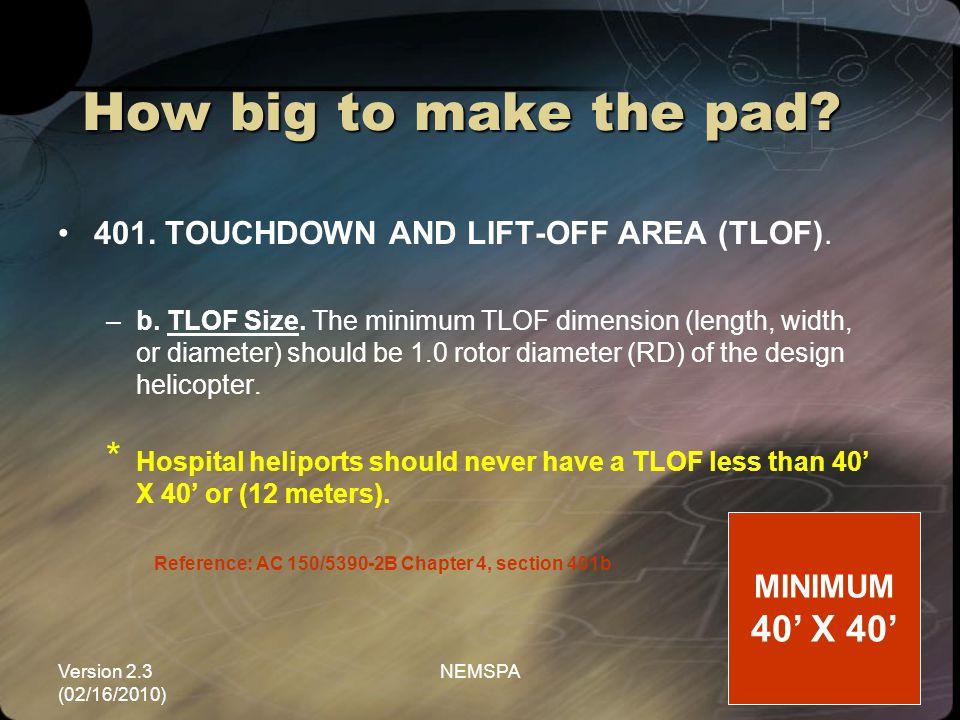 Version 2.3 (02/16/2010) NEMSPA25 How big to make the pad? 401. TOUCHDOWN AND LIFT-OFF AREA (TLOF). –b. TLOF Size. The minimum TLOF dimension (length,