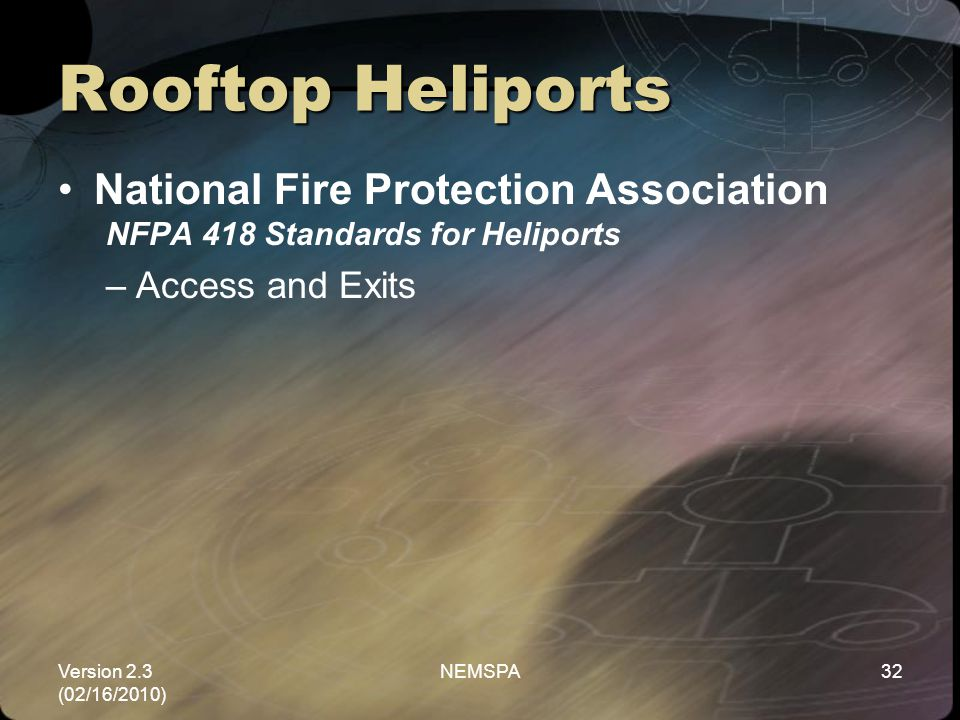 Version 2.3 (02/16/2010) NEMSPA32 Rooftop Heliports National Fire Protection Association NFPA 418 Standards for Heliports –Access and Exits