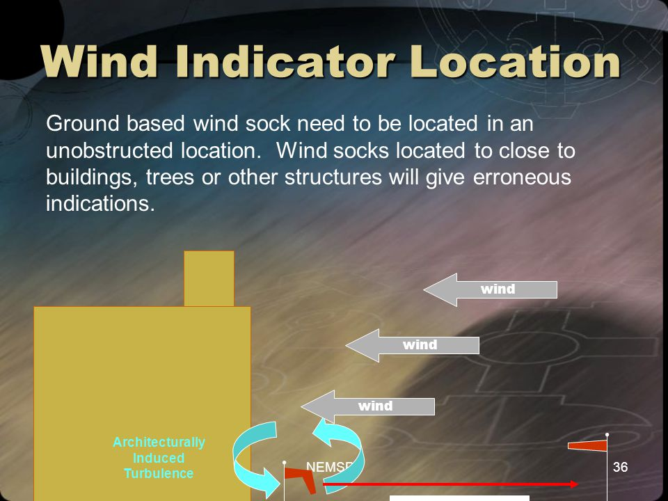 Version 2.3 (02/16/2010) NEMSPA36 Wind Indicator Location Ground based wind sock need to be located in an unobstructed location. Wind socks located to