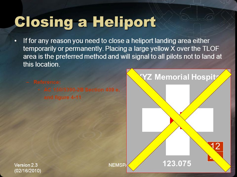 Version 2.3 (02/16/2010) NEMSPA41 Closing a Heliport If for any reason you need to close a heliport landing area either temporarily or permanently. Pl