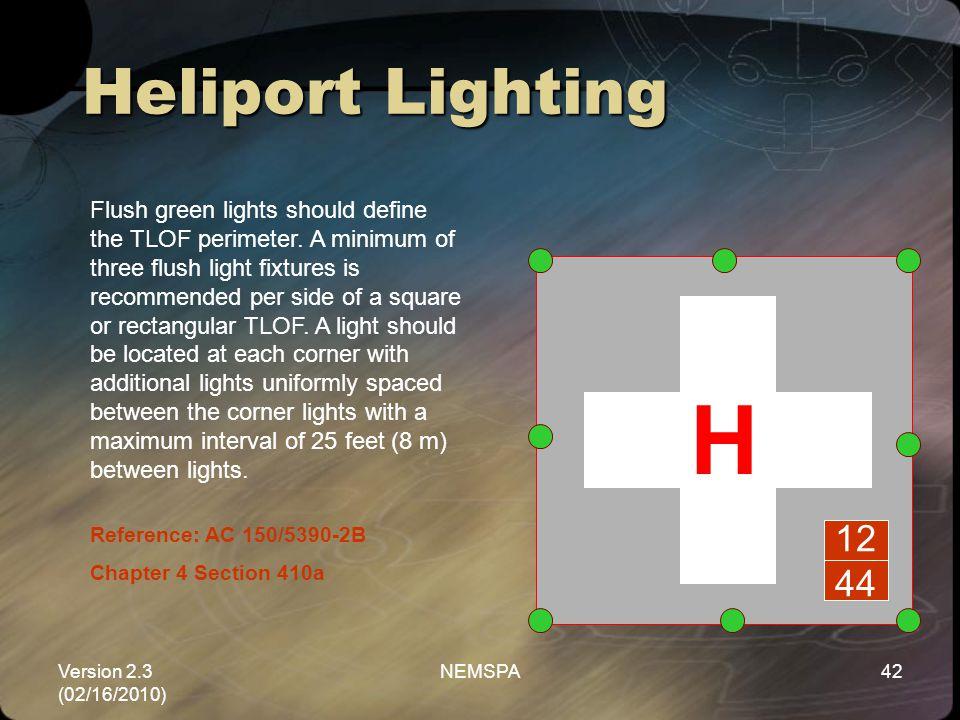 Version 2.3 (02/16/2010) NEMSPA42 Reference: AC 150/5390-2B Chapter 4 Section 410a Flush green lights should define the TLOF perimeter. A minimum of t