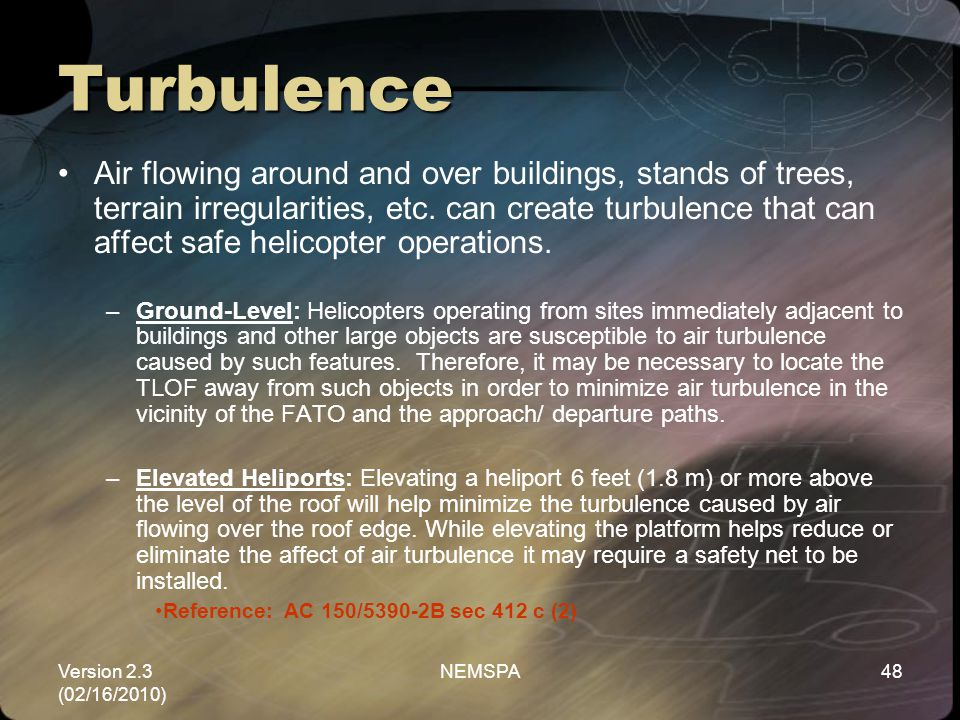 Version 2.3 (02/16/2010) NEMSPA48 Turbulence Air flowing around and over buildings, stands of trees, terrain irregularities, etc. can create turbulenc