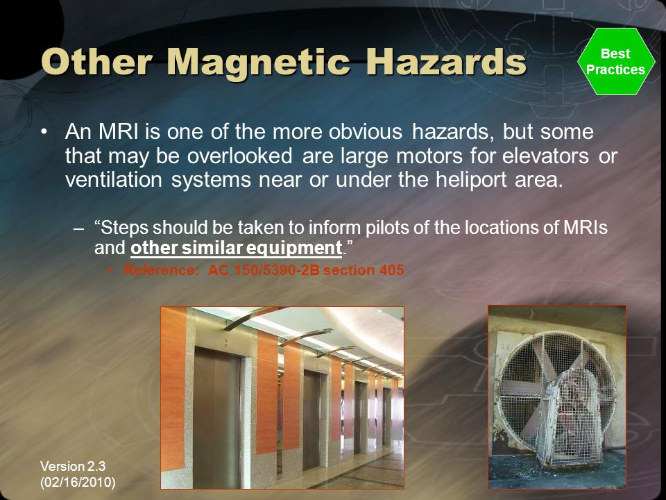 Version 2.3 (02/16/2010) NEMSPA65 Other Magnetic Hazards An MRI is one of the more obvious hazards, but some that may be overlooked are large motors f