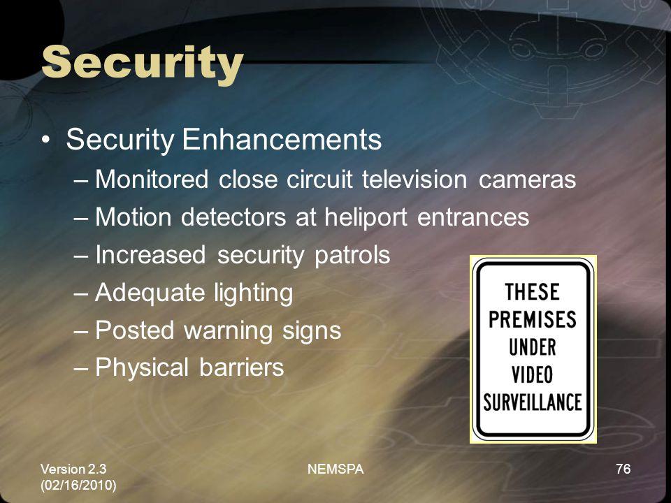 Version 2.3 (02/16/2010) NEMSPA76 Security Security Enhancements –Monitored close circuit television cameras –Motion detectors at heliport entrances –