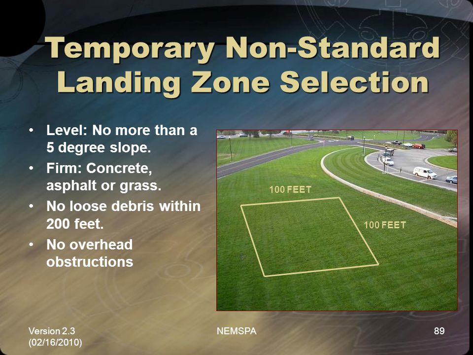 Version 2.3 (02/16/2010) NEMSPA89 Temporary Non-Standard Landing Zone Selection Level: No more than a 5 degree slope. Firm: Concrete, asphalt or grass