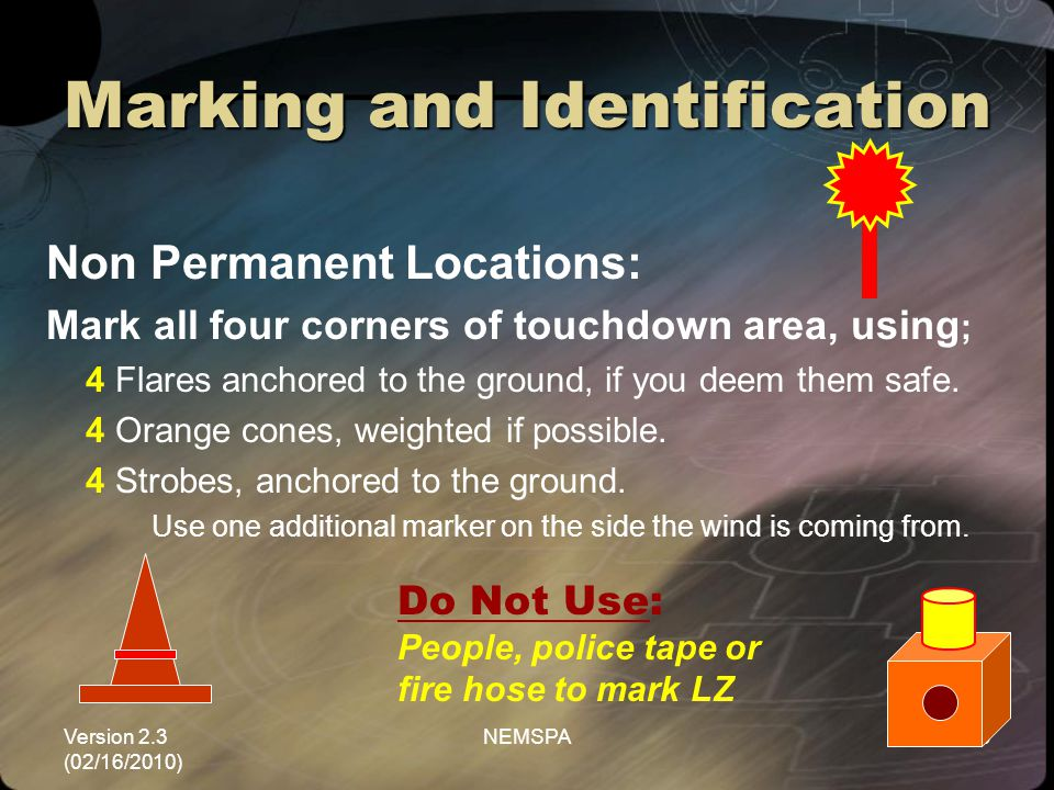 Version 2.3 (02/16/2010) NEMSPA90 Marking and Identification Non Permanent Locations: Mark all four corners of touchdown area, using ; 4 Flares anchor