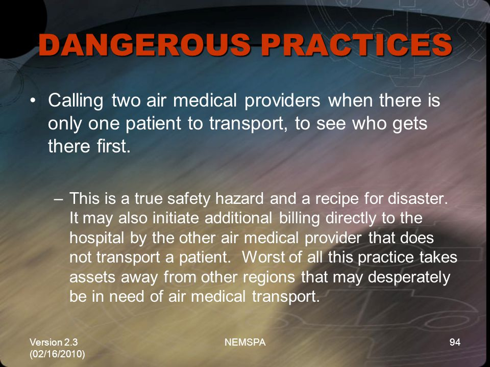 Version 2.3 (02/16/2010) NEMSPA94 Calling two air medical providers when there is only one patient to transport, to see who gets there first. –This is