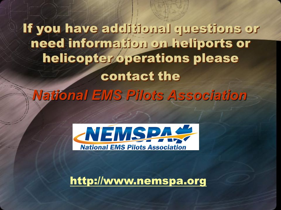 If you have additional questions or need information on heliports or helicopter operations please contact the National EMS Pilots Association http://w