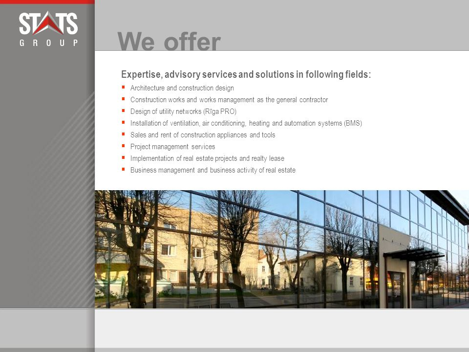 Why our customers choose us www.stats.lv We are able to implement efficient engineering principles allowing us to work cheaper, with better quality and faster.