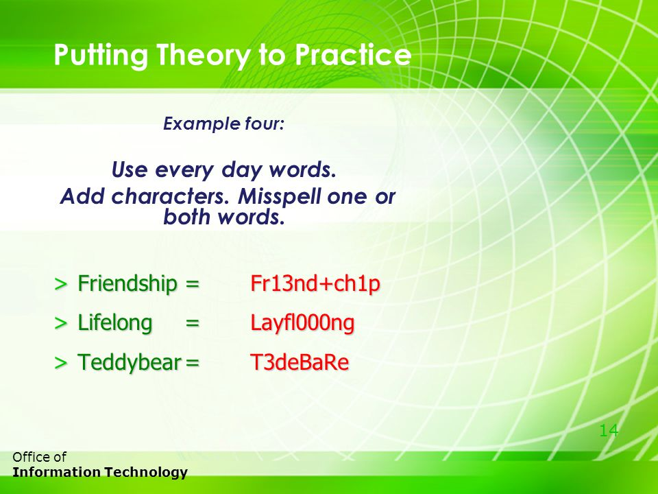 14 Office of Information Technology Putting Theory to Practice Example four: Use every day words.