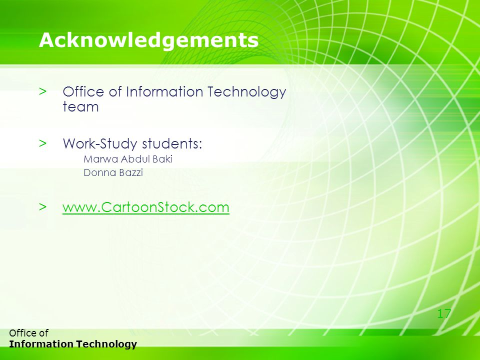 17 Office of Information Technology Acknowledgements >Office of Information Technology team >Work-Study students: Marwa Abdul Baki Donna Bazzi >www.CartoonStock.comwww.CartoonStock.com