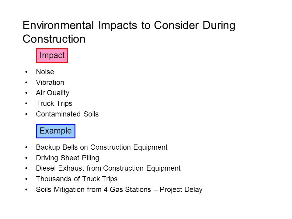 Environmental Impacts to Consider During Construction Noise Vibration Air Quality Truck Trips Contaminated Soils Backup Bells on Construction Equipmen