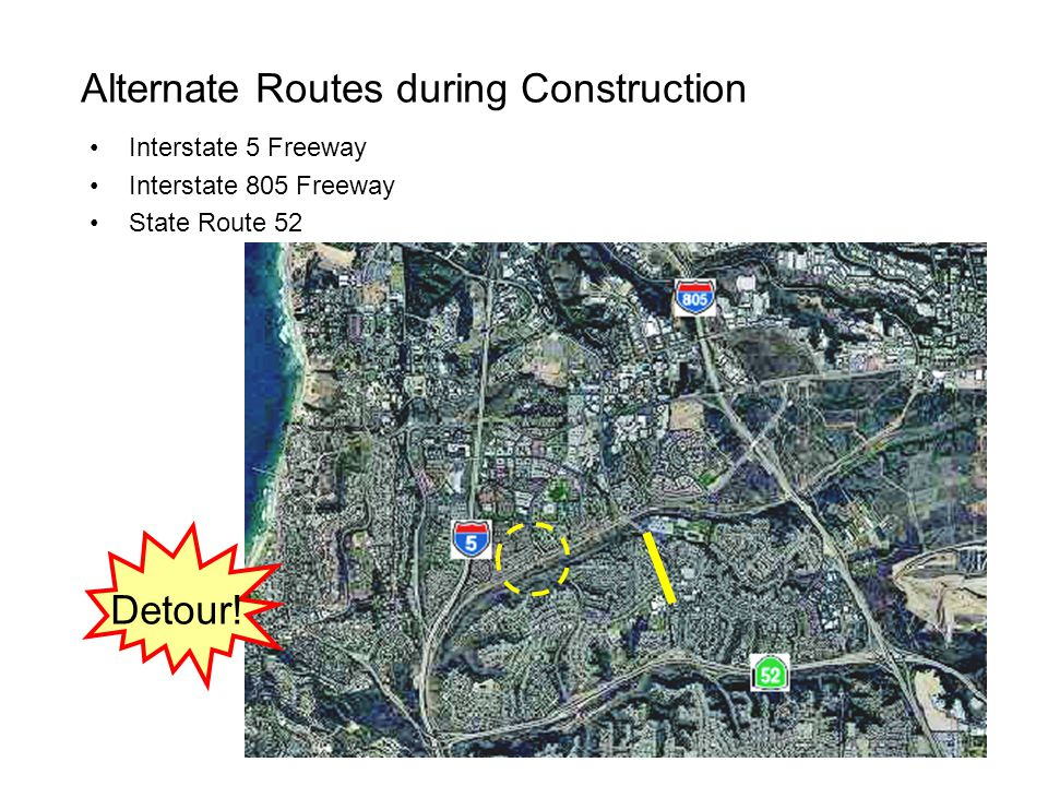 Alternate Routes during Construction Interstate 5 Freeway Interstate 805 Freeway State Route 52 Detour!