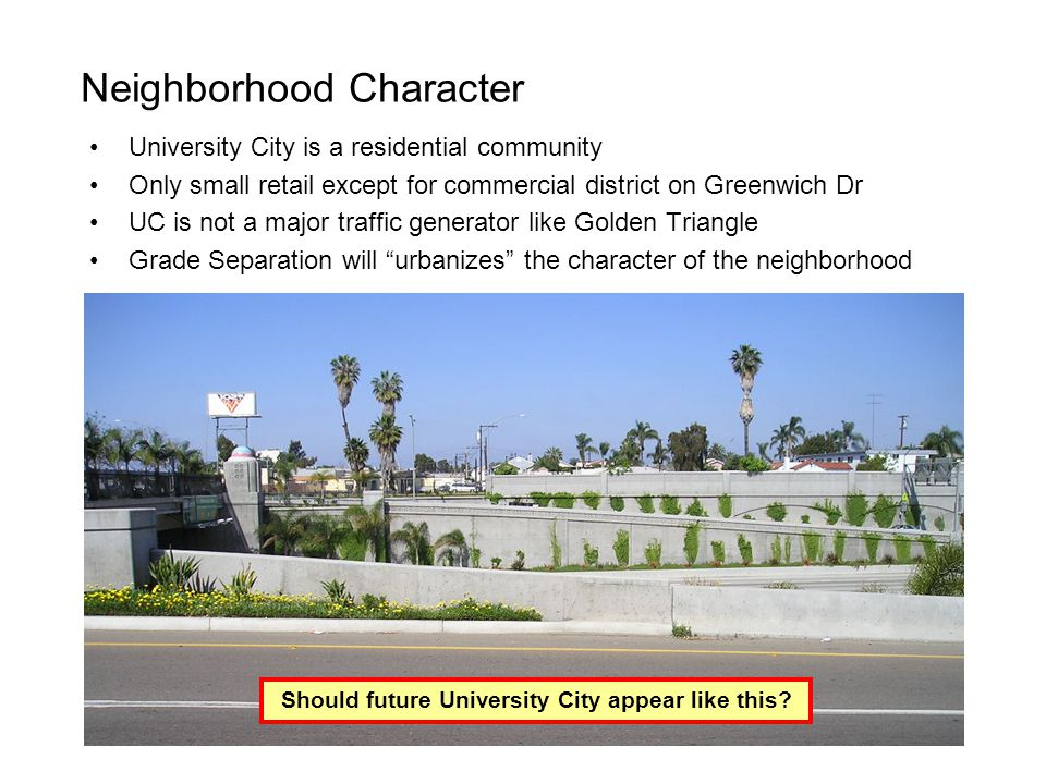 Neighborhood Character University City is a residential community Only small retail except for commercial district on Greenwich Dr UC is not a major t