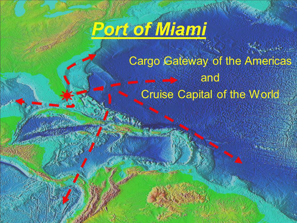 Port of Miami Cargo Gateway of the Americas and Cruise Capital of the World