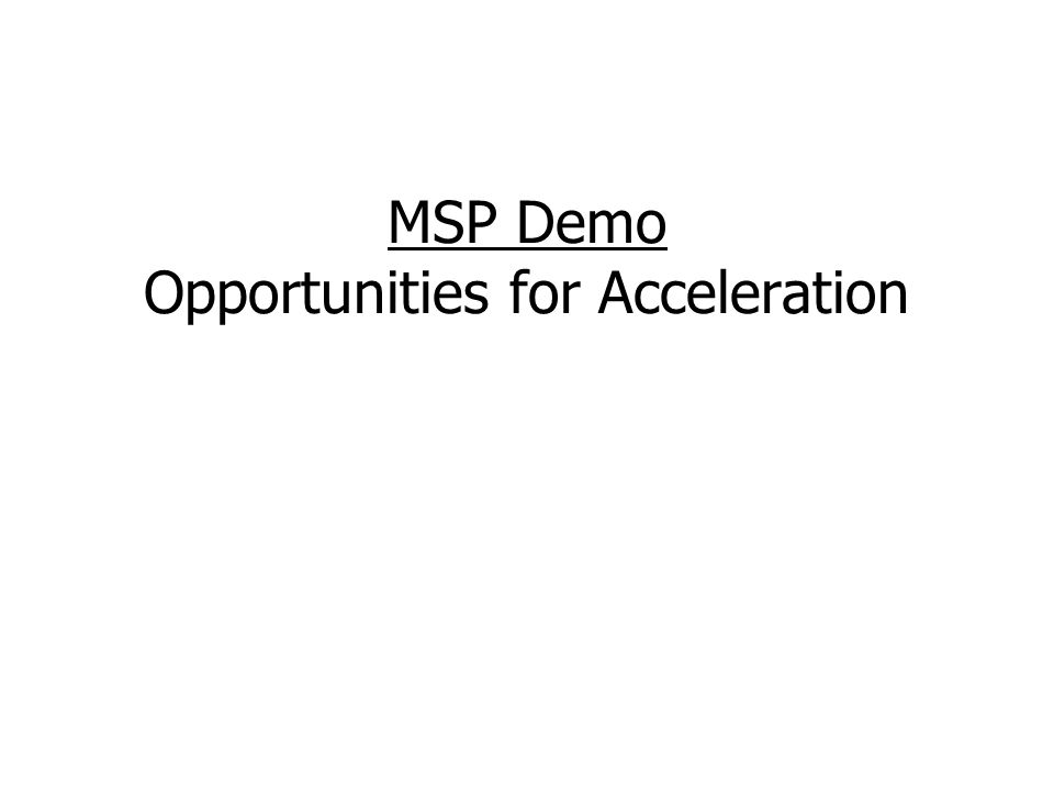 MSP Demo Opportunities for Acceleration