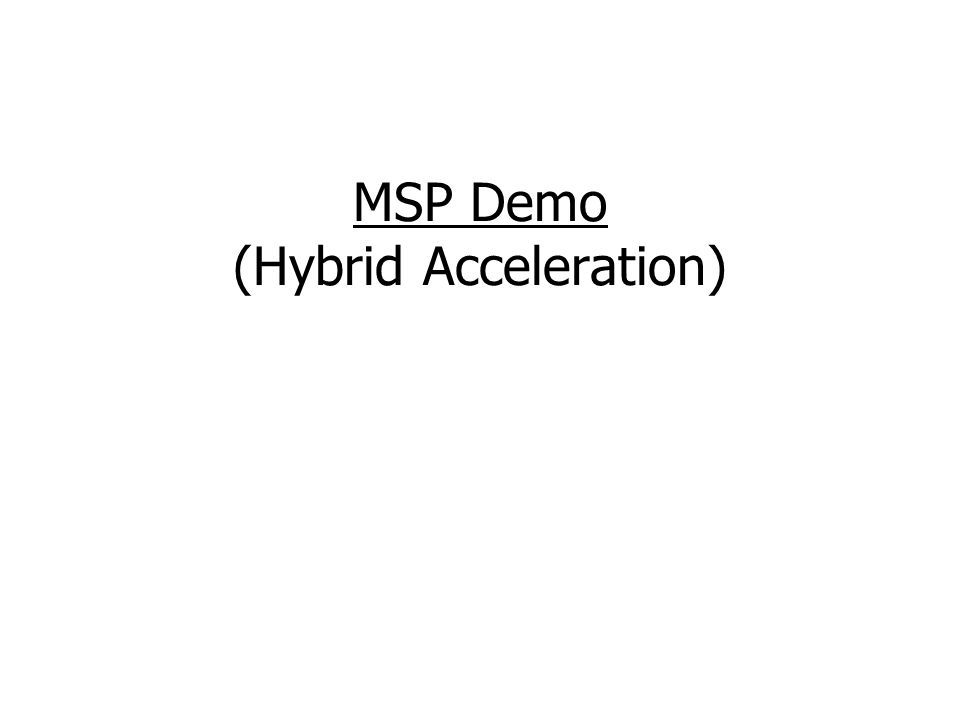 MSP Demo (Hybrid Acceleration)